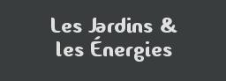 Les Jardins et les Énergies